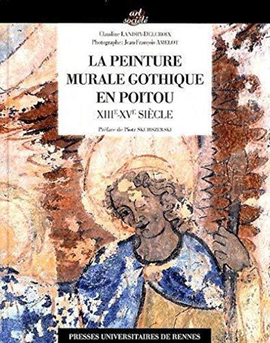 La peinture murale gothique en Poitou XIIIe XVe siecle: Landry Delcroix Claudine