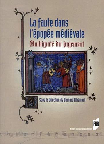 La faute dans l'epopee medievale Ambiguites du jugement: Ribemont Bernard