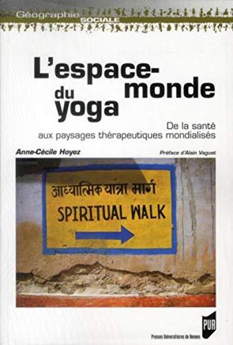 L'espace monde du yoga De la sante aux paysages therapeutiques: Hoyez Anne Cecile