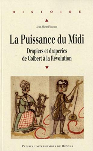 La puissance du Midi Drapiers et draperies de Colbert a la: Minovez Jean Michel
