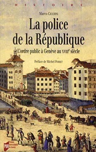 La police de la Republique L'ordre public a Geneve au XVIIIe: Cicchini Marco