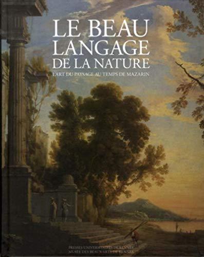 Le beau langage de la nature L'art du paysage au temps de: Lemoine Annick