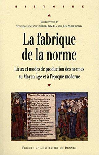9782753518551: La fabrique de la norme : Lieux et modes de production des normes au Moyen Age et � l'�poque moderne