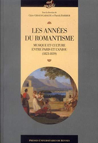 Les années du romantisme : Musique et culture entre Paris et l'Anjou (1823-1839):...