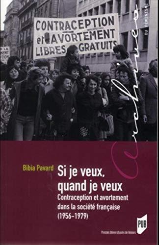 9782753520264: Si je veux, quand je veux : Contraceptionetavortementdanslasociétéfrançaise(1956-1979)