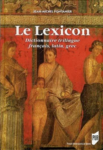 Le Lexicon : Dictionnaire trilingue français, latin,: Jean-Michel Fontanier