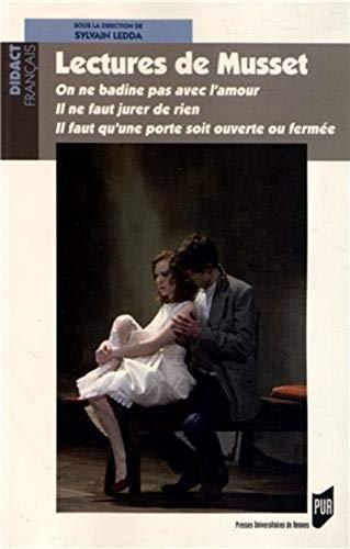 9782753520554: LecturesdeMusset : Onnebadinepasavecl'amour ;Ilnefautjurerderien ; Ilfautqu'uneporte soitouverteoufermée