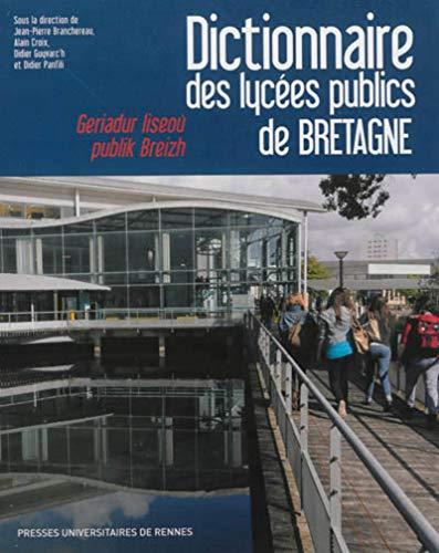 Dictionnaire des lycées publics de Bretagne : Histoire, culture, patrimoine: Alain Croix, ...