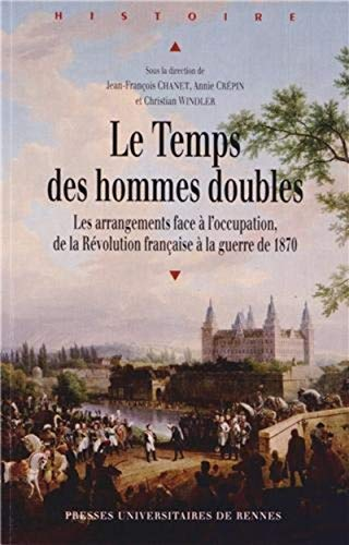 9782753521100: Le Temps des hommes doubles : Les arrangements face à l'occupation, de la Révolution française à la guerre de 1870