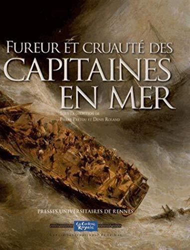 Fureur et cruauté des capitaines en mer: Pierre Prétou & Denis Roland [ sous la direction de...
