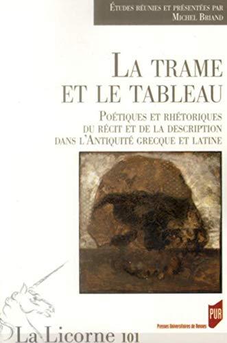 9782753521629: La Licorne, N° 101/2012 : La trame et le tableau : Poétiques et rhétoriques du récit et de la description dans l'Antiquité grecque et latine