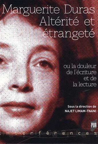 9782753521735: Marguerite Duras : Alt�rit� et �tranget� ou la douleur de l'�criture et de la lecture