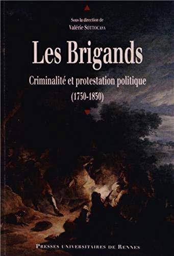 Les brigands Criminalite et protestation politique 1750 1850: Sottocasa Valerie