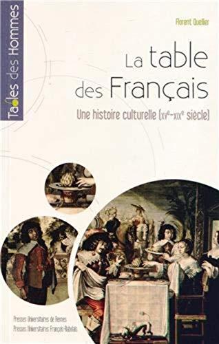 La table des Francais Une histoire culturelle XVe debut du XIXe: Quellier Florent