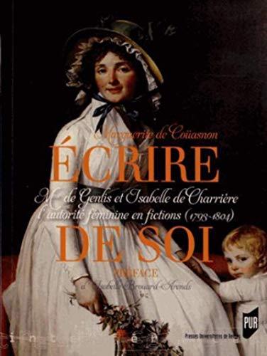 Ecrire de soi : Mme de Genlis et Isabelle de Charrière au miroir de la fiction: Marguerite ...