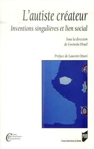 L'autiste createur Inventions singulieres et lien social: Druel Gwenola