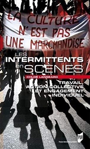 Les intermittents en scenes Travail action collective et engage: Langeard Chloe