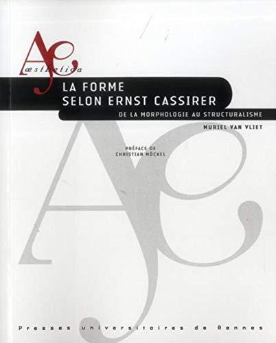 La forme selon Ernst Cassirer De la morphologie au structuralisme: Van Vliet Muriel