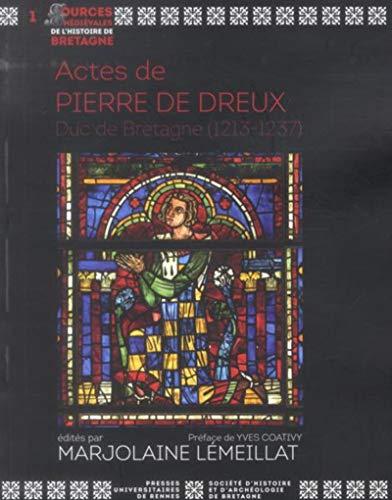 Actes de Pierre de Dreux. Duc de Bretagne ( 1213-1237 ): Lémeillat ( Marjolaine ) [ préface d'Yves ...