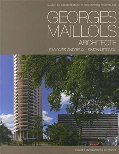 Georges Maillols Architecte 1913 1988: Andrieux Jean Yves