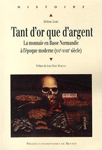 9782753527607: Tant d'or que d'argent : La monnaie en Basse Normandie à l'époque moderne (XVIe-XVIIIe siècle)