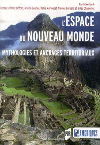 L'espace du Nouveau Monde Mythologies et ancrages territoriaux: Bernard Nicolas
