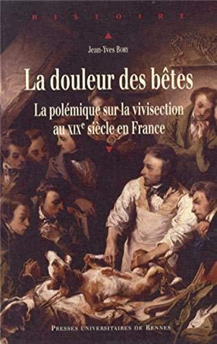 La douleur des betes La polemique sur la vivisection au XIX: Bory Jean Yves