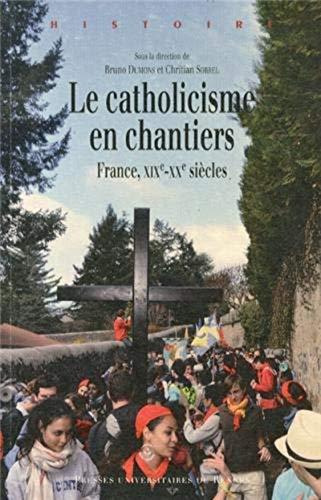 Le catholicisme en chantiers France XIXe XXe siecles: Dumons Bruno