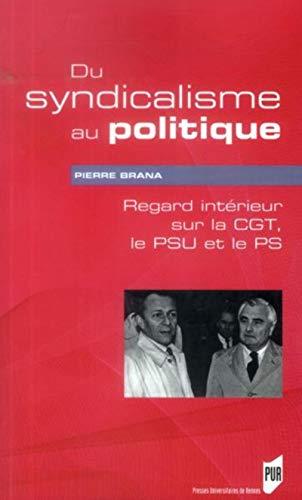 Du syndicalisme au politique : Regard intérieur sur la CGT, le PSU et le PS: Pierre Brana