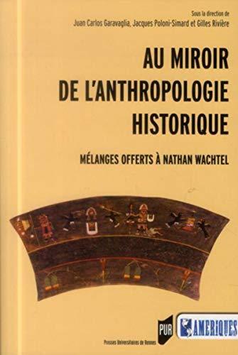 Au miroir de l'anthropologie historique: Juan Carlos Garavaglia, Jacques Poloni Simard, Gil