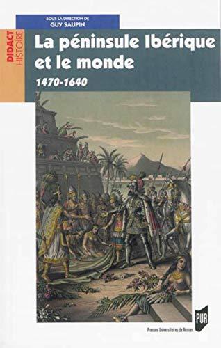 9782753528291: La péninsule Ibérique et le monde (1470-1640) (Didact Histoire)