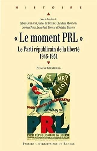 9782753528345: Le moment PRL : Le Parti r�publicain de la libert� (1946-1951)