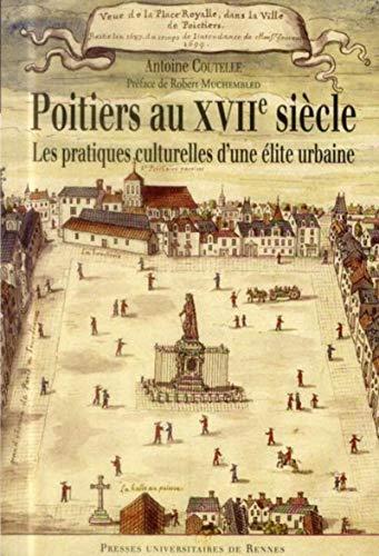 Poitiers au XVIIe siecle Les pratiques culturelles d'une elite: Coutelle Antoine