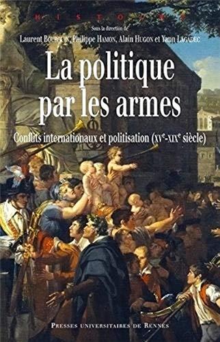 9782753528772: La politique par les armes : Conflits internationaux et politisation (XVe-XIXe siècle)