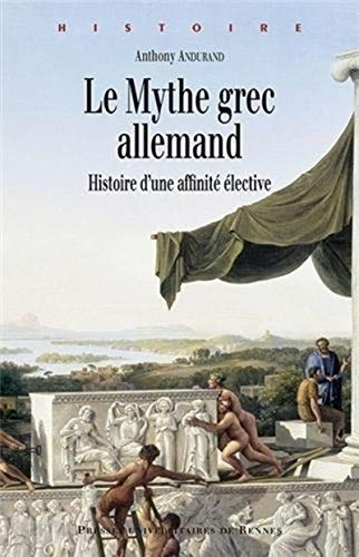 Le mythe grec allemand Histoire d'une affinite elective: Andurand Anthony
