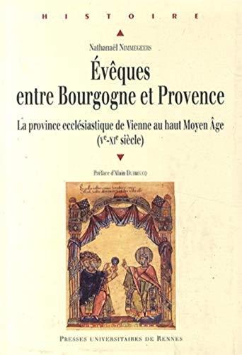Eveques entre Bourgogne et Provence Ve XIe siecle La province: Nimmegeers Nathanael