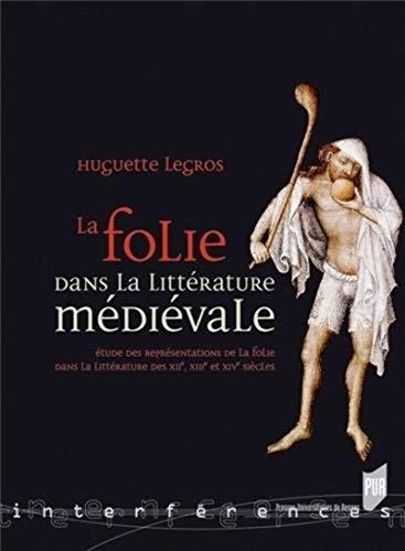 La folie dans la littérature médievale: Huguette Legros