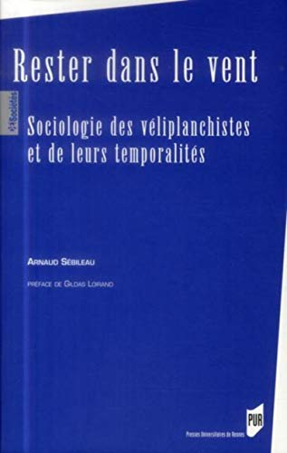 9782753529328: Rester dans le vent : Sociologie des véliplanchistes et de leurs temporalités