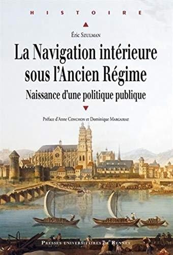 9782753529427: La Navigation intérieure sous l'Ancien Régime : Naissance d'une politique publique