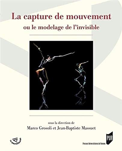 9782753529458: La capture de mouvement : Ou le modelage de l'invisible
