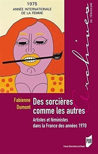 Des sorcières comme les autres : Artistes et féministes dans la France des ann&eacute...
