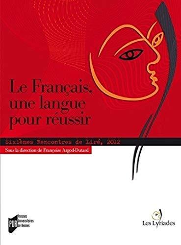 Le français, une langue pour réussir : Sixièmes rencontres de Liré, ...