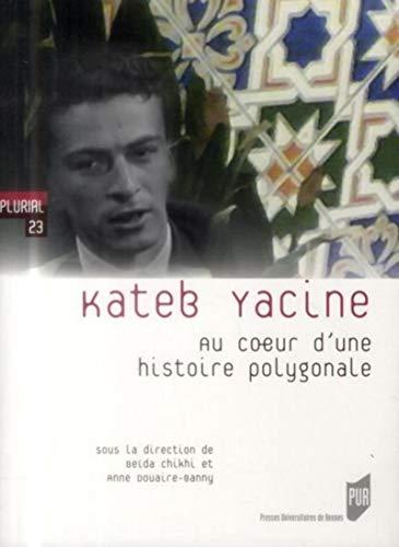 9782753532755: Kateb Yacine : Au coeur d'une histoire polygonale