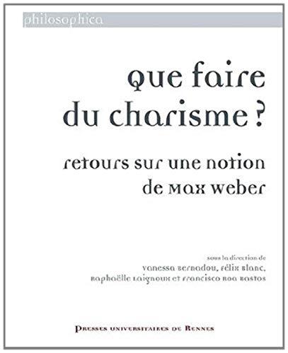 Que faire du charisme Retours sur une notion de Max Weber: Collectif