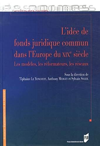 9782753532854: L'idée de fonds juridique commun dans l'Europe du XIXe siècle : Les modèles, les réformateurs, les réseaux