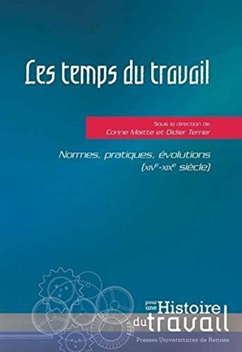 9782753532939: Les temps du travail : Normes, pratiques, évolutions (XIVe-XIXe siècle)