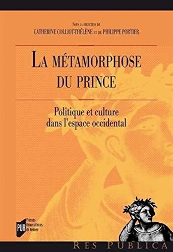 9782753532984: La m�tamorphose du Prince : Politique et culture dans l'espace occidental