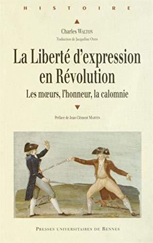La liberté d'expression en Révolution : Les moeurs, l'honneur, la calomnie:...