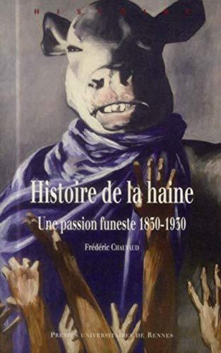 Histoire de la haine Une passion funeste 1830 1930: Chauvaud Frederic