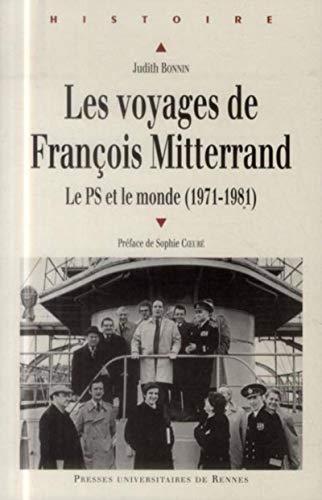 LES VOYAGES DE FRANCOIS MITTERRAND LE PS ET LE MONDE, 1971-1981: BONNIN JUDITH